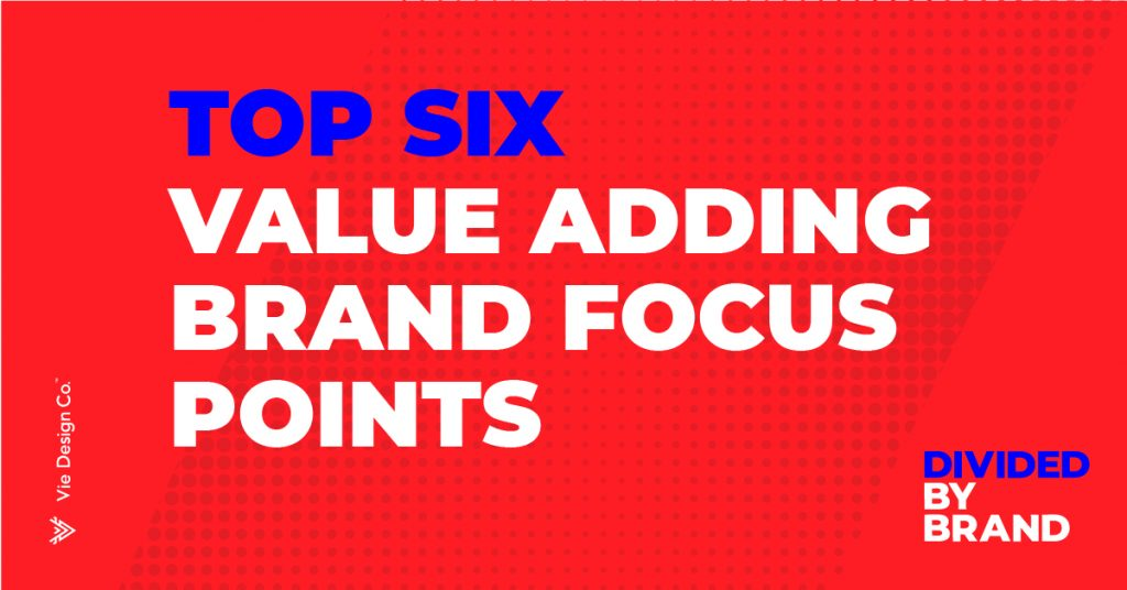 Top six value adding brand focus points